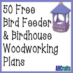 50 Free Birdhouse and Bird Feeder Plans | AllCrafts Free Crafts Update