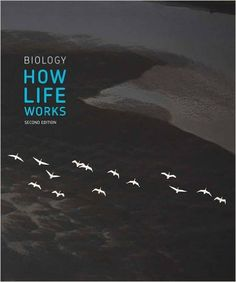 Biology : how life works / James Morris ... [et al.]. W.H. Freeman & Company, 2016