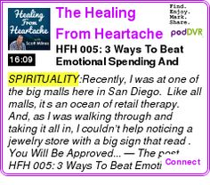 #SPIRITUALITY #PODCAST  The Healing From Heartache Podcast    HFH 005:  3 Ways To Beat Emotional Spending And Retail Therapy After A Breakup Or Divorce    LISTEN...  http://podDVR.COM/?c=0a4a0b3e-3fc7-a9d0-ea75-06ab527a2e19