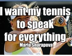 I want my Tennis to speak for everything.