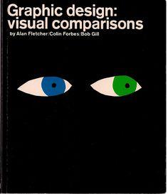 Graphic Design: Visual Comparisons. Alan Fletcher, Colin Forbes, Bob Gill.  Studio Vista. London. 1964