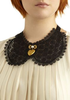 If you need me, Collar | ModCloth  With a locket, a lovely touch. I just invested in something similar in white lace from sportsgirl.com.au, but it sits like a button down collar. Dropping more dollars on collars. Why not?