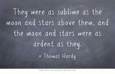 They were as sublime as the moon and stars above them, and the moon and stars were as ardent as they.