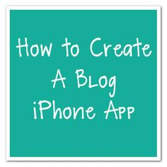 how to create a blog iphone app #blogger #tips