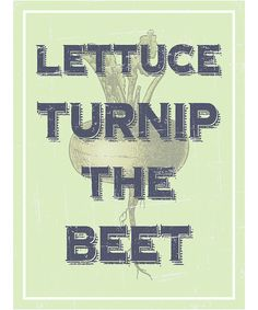 Another great find on 'Turnip the Beet' Print by Heart of the Home I Smile, Make Me Smile, Me Quotes, Funny Quotes, Word Play, Puns, I Laughed, Laughter, Haha