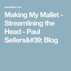 Making My Mallet - Streamlining the Head - Paul Sellers' Blog