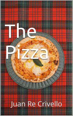 The Pizza: Juan Re Crivello eBook: Gigliola Siragusa: Amazon.es: Tienda Kindle
