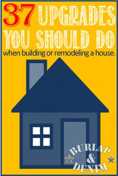 37 Upgrades You SHOULD Do When Building/Remodeling.....some great advice here!