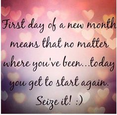 YAY FOR A NEW DAY AND A NEW MONTH!  A fresh start, a break from any bad habits, a clean slate heart emoticon   Technically that is ANY day, but new months always seem to help!  how are you starting your month off right?  We are keeping each other accountable, upping our water intake, and pushing through our workouts! Have a great day!