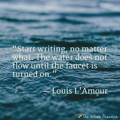 Quotes that Explain How to Become a Better Writer Start writing, no matter what. The water does not flow until the faucet is turned on. Louis L'AmourStart writing, no matter what. The water does not flow until the faucet is turned on. Writing Advice, Start Writing, Writing A Book, Writing Prompts, Writing Goals, Fiction Writing, Book Quotes Love, Writer Quotes, Quotes About Writing
