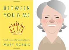 Mary Norris's delightful new memoir-cum-usage-manual, Between You & Me: Confessions of a Comma Queen.