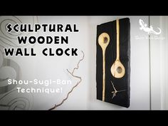 Sculptural Wall Clock | Shou-Sugi-Ban Technique: 11 Steps (with Pictures)