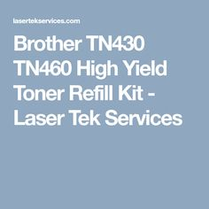 Brother TN430 TN460 High Yield Toner Refill Kit - Laser Tek Services