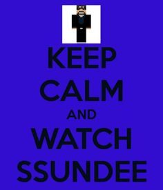 KEEP CALM AND WATCH SSUNDEE