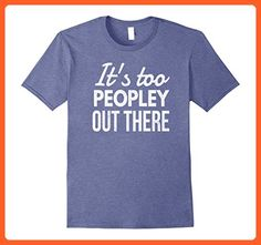94b61984 Mens It's Too Peopley Out There - Funny TShirt 3XL Heather Blue - Funny  shirts (