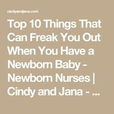 Top 10 Things That Can Freak You Out When You Have a Newborn Baby - Newborn Nurses | Cindy and Jana - Newborn Nurses | Cindy and Jana