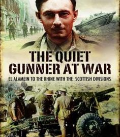 Quiet Gunner At War The: El Alamein To The Rhine With The Scottish Divisions PDF