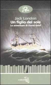 Foto Cover di Un figlio del sole. Le avventure di David Grief, Libro di Jack London, edito da Robin
