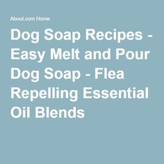 Dog Soap Recipes - Easy Melt and Pour Dog Soap - Flea Repelling Essential Oil Blends