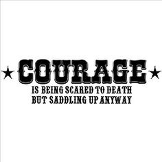 Courage Is Being Scared to Death but Saddling up Anyway wall sayings vinyl lettering home decor decal stickers quotes appliques cowboy western horse http://www.ShopShelbys.net/az?BOA=B0085B449TEETH4