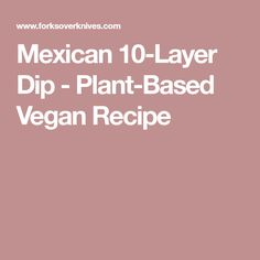 Mexican 10-Layer Dip - Plant-Based Vegan Recipe