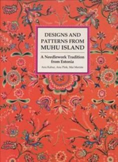 Designs and Patterns from Muhu Island. A Needlework Tradition from Estonia. With charts to create wonderful gloves.