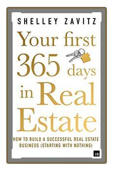 Your First 365 Days in Real Estate How to Build Successful Real Estate Business