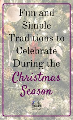 The Peculiar Treasure: Fun & Simple Traditions to Celebrate During the Christmas Season
