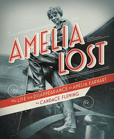"""""""Amelia Lost: The Life and Disappearance of Amelia Earhart"""" by Candace Fleming. In alternating chapters, Fleming deftly moves readers back and forth between Amelia's life (from childhood up until her last flight) and the exhaustive search for her and her missing plane."""