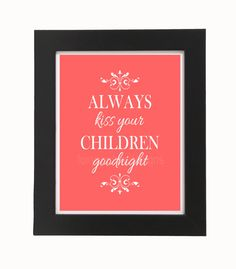Always Kiss Your Children Goodnight 8'x10' by FoxyCoutureDesigns, $5.00