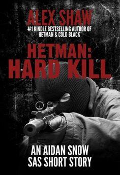 Hetman: Hard Kill - An Aidan Snow 'SAS' short story by Alex Shaw, http://www.amazon.com/dp/B00DSE91UK/ref=cm_sw_r_pi_dp_I6bDsb0VZM6D5