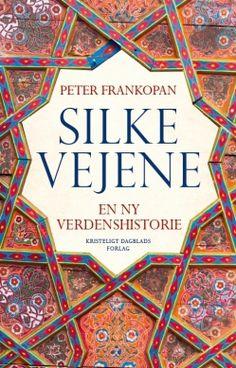 """Køb 'Silkevejene' bog nu. """"Yderst velresearchet populærhistorie når den er bedst."""" – The New York Review of Books      """"Enhver som vil forstå verden, bør læse"""