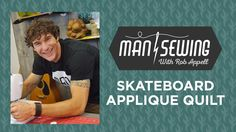 Skateboard Applique:  Applique Quilt Tutorial for Beginners with Rob Appell of Man Sewing