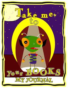 "Reading journal for kids in fun alien design-""Take me to your BOOKS"" Beginning Of School, 100 Days Of School, Reading Journals, Alien Design, My Journal, 100th Day, Journaling, My Books, Cool Designs"