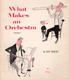 What Makes an Orchestra! written & illustrated by Jan Balet (1951). blogged