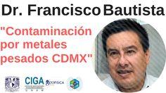 La contaminación por metales pesados en la CDMX - Francisco Bautista | V...