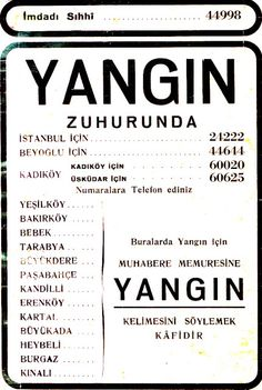 Buralarda yangın için muhabere memuresine YANGIN Kelimesine söylemek kafidir... (1936 İstanbul Ptt telefon rehberinden)