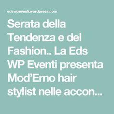 Serata della Tendenza e del Fashion.. La Eds WP Eventi presenta Mod'Erno hair stylist nelle acconciature da sposa 2016…e non solo… Gli artefici dell'evento è la Eds WP Eventi nelle persone di Denise Rossi & William Vittori … – Eds WP Eventi