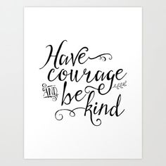 Have Courage and Be Kind. by Noonday Design inspirational quote word art print motivational poster black white motivationmonday minimalist shabby chic fashion inspo typographic wall decor Typography Quotes, Typography Prints, Typography Poster, Inspirational Posters, Motivational Posters, Inspiring Quotes, Watercolor Typography, Classy Quotes, Have Courage And Be Kind