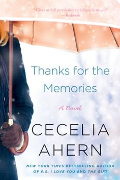 Thanks for the Memories: A Novel - Kindle edition by Cecelia Ahern. Literature & Fiction Kindle eBooks @ AmazonSmile.