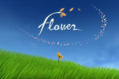 Flower | thatgamecompany -- A gaming experience unlike any other that turns expectations of the medium on their head! Let the wind carry you away!