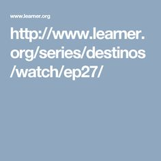 http://www.learner.org/series/destinos/watch/ep27/