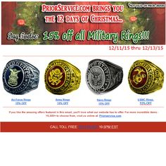 12th Day or Christmas - 15% OFF ALL Military Rings! 12/11/15 thru Sunday 12/13/15 Women's : http://www.priorservice.com/womens-military-rings.html  All  : http://www.priorservice.com/military-rings.html Army : http://www.priorservice.com/us-army-rings.html Navy : http://www.priorservice.com/us-navy-rings.html USAF : http://www.priorservice.com/air-force-rings.html USMC : http://www.priorservice.com/marine-corps-rings.html More Not valid on prior orders