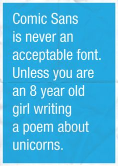 Comic sans...yup and papyrus isn't far behind, unless you are a unicorn writing a poem to an 8 year old girl.