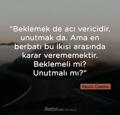 """""""Beklemek de acı vericidir, unutmak da. Ama en berbatı bu ikisi arasında karar verememektir. Beklemeli mi?  Unutmalı mı?"""" #paulo #coelho #yazar #şair #kitap #şiir #özlü #anlamlı #sözler"""