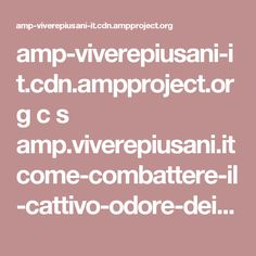 amp-viverepiusani-it.cdn.ampproject.org c s amp.viverepiusani.it come-combattere-il-cattivo-odore-dei-piedi