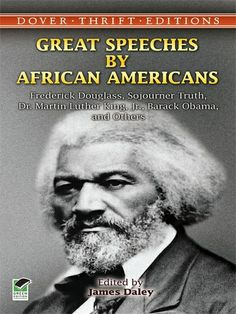 Great Speeches By African Americans Frederick Douglass Sojourner Truth Dr Martin Luther King Jr Barack Obama And Others Dover Thrift Editions Black History Books, Black History Facts, Black Books, African American Literature, African American Culture, African American Quotes, Native American, Frederick Douglass, Martin Luther King