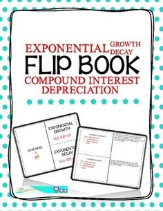 This flipbook is made for exponential growth, exponential decay, compound interest, and deprecition.   This would make a great foldable for your math class's intereactive student notebooks!   This foldable includes one problem example for each section with limited cutting and pasting required!
