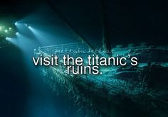 Visit the Titanic ruins.