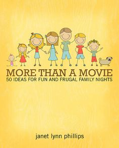 MORE THAN A MOVIE is a collection of 50 ideas for fun and frugal family nights that don't involve turning on the T.V.